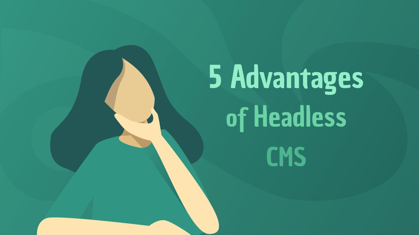 5 advantages of headless Content Management Systems